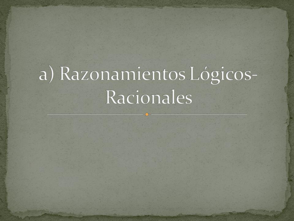 a) Razonamientos Lógicos-Racionales