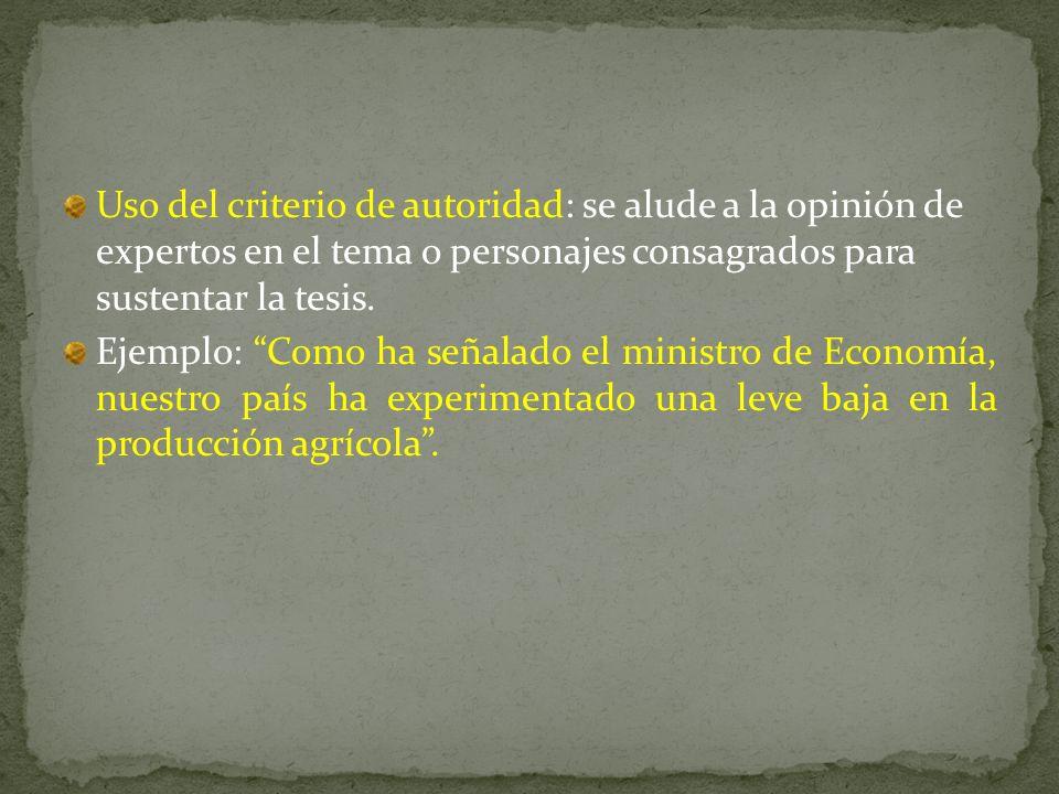 Uso del criterio de autoridad: se alude a la opinión de expertos en el tema o personajes consagrados para sustentar la tesis.