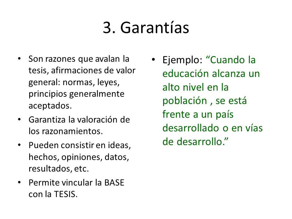 3. GarantíasSon razones que avalan la tesis, afirmaciones de valor general: normas, leyes, principios generalmente aceptados.