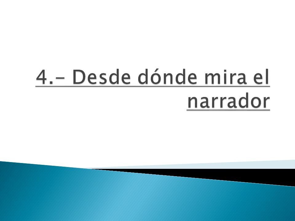 4.- Desde dónde mira el narrador