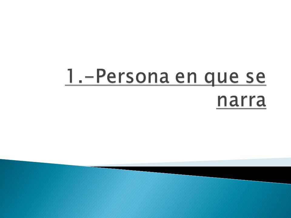 1.-Persona en que se narra