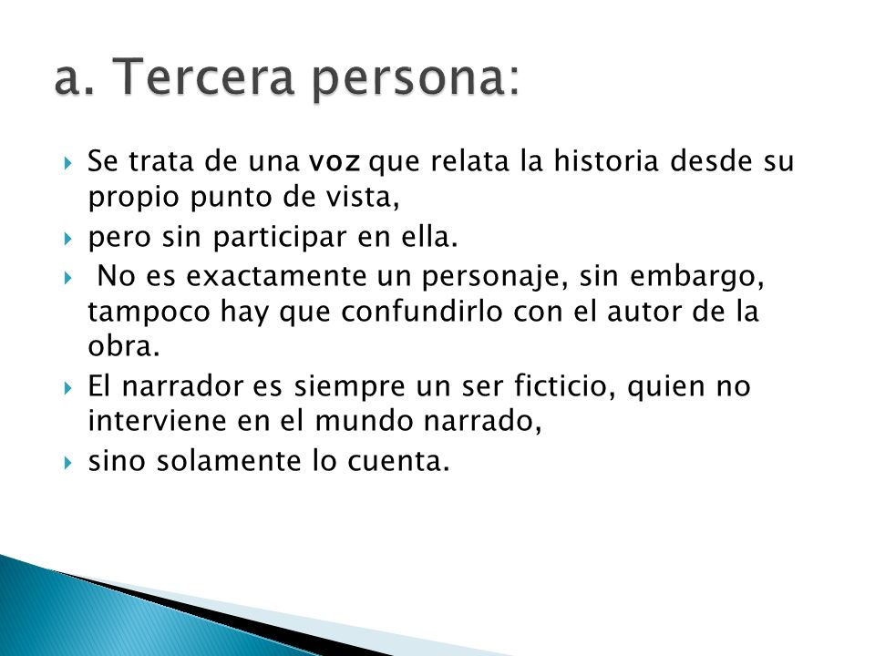 a. Tercera persona: Se trata de una voz que relata la historia desde su propio punto de vista, pero sin participar en ella.