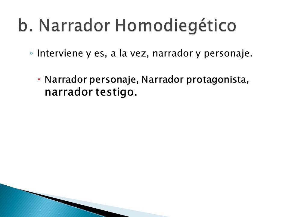 b. Narrador Homodiegético