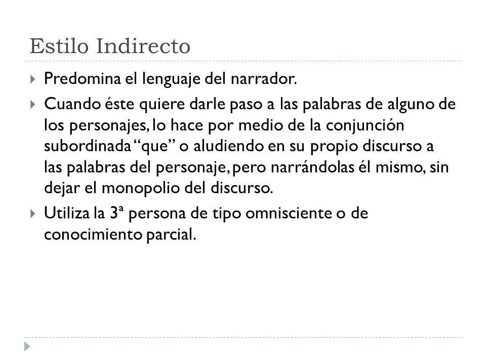 Estilo Indirecto Predomina el lenguaje del narrador.