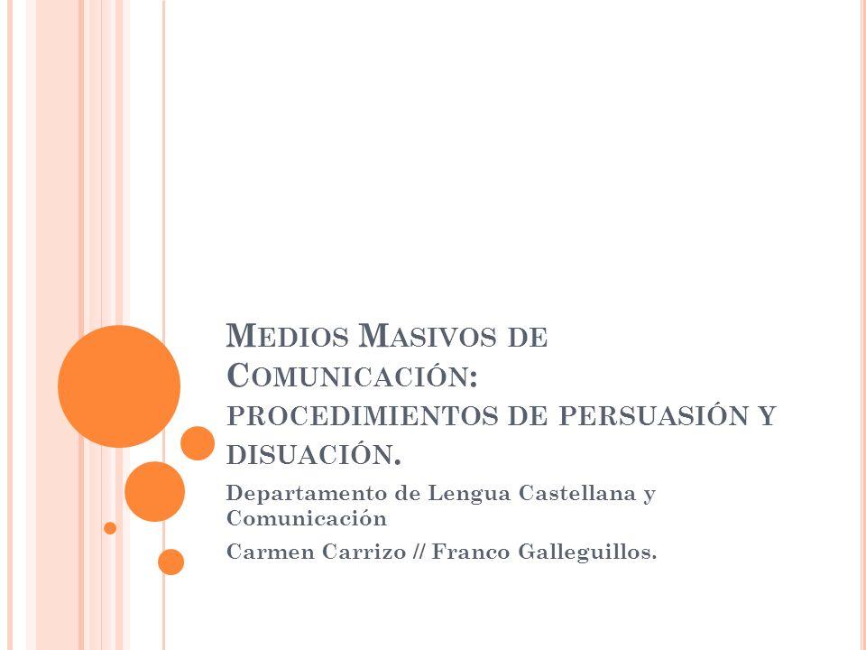 Medios Masivos de Comunicación: procedimientos de persuasión y disuación.