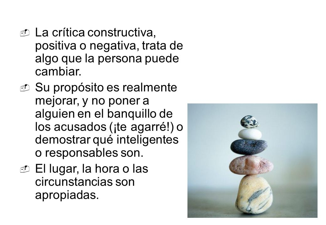 La crítica constructiva, positiva o negativa, trata de algo que la persona puede cambiar.