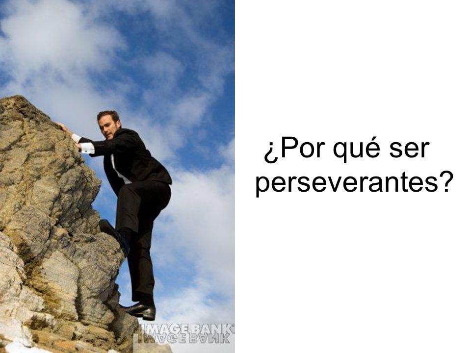 ¿Por qué ser perseverantes