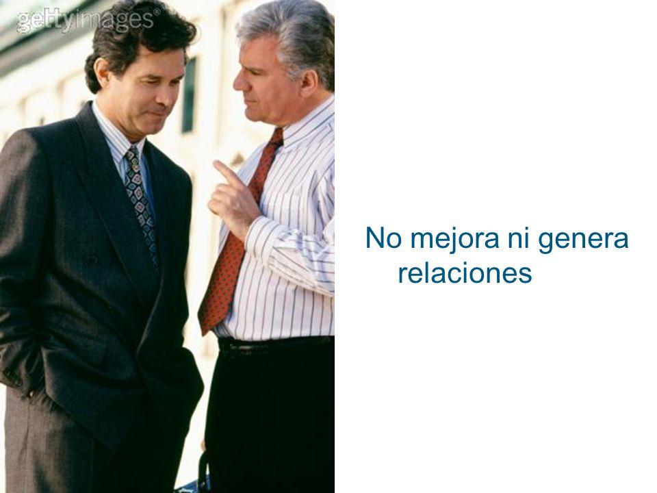 No mejora ni genera relaciones