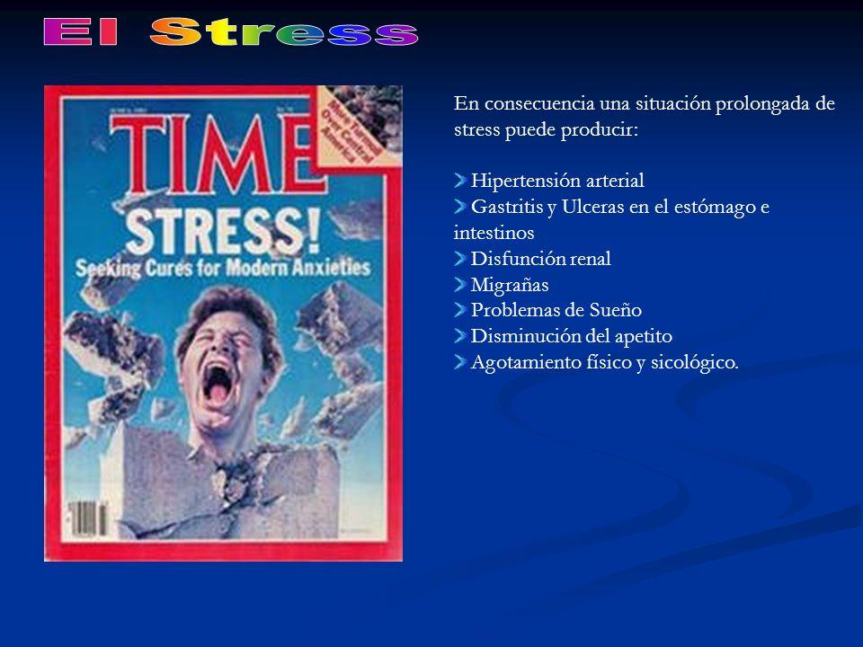 El StressEn consecuencia una situación prolongada de stress puede producir: Hipertensión arterial. Gastritis y Ulceras en el estómago e intestinos.
