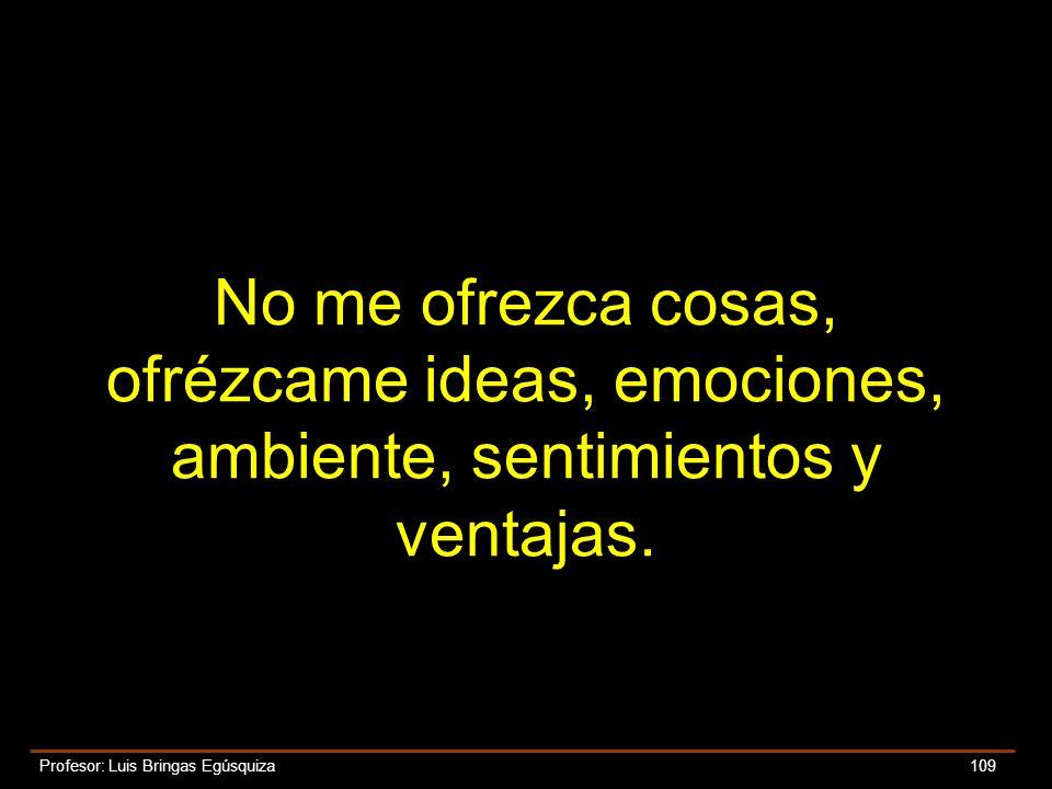 No me ofrezca cosas, ofrézcame ideas, emociones, ambiente, sentimientos y ventajas.
