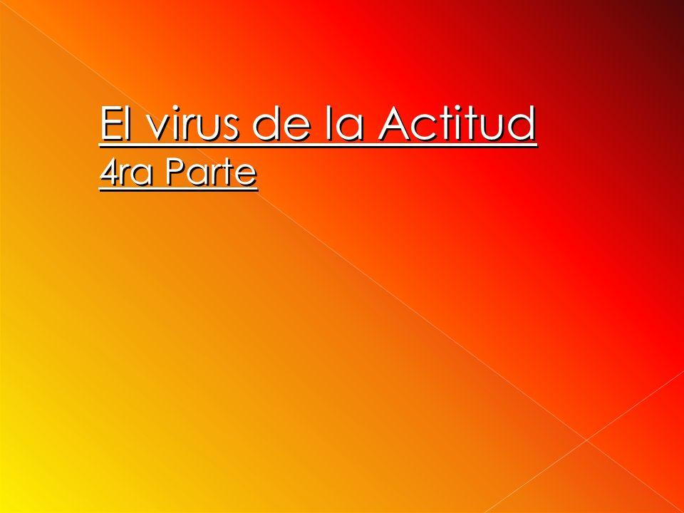 El virus de la Actitud 4ra Parte
