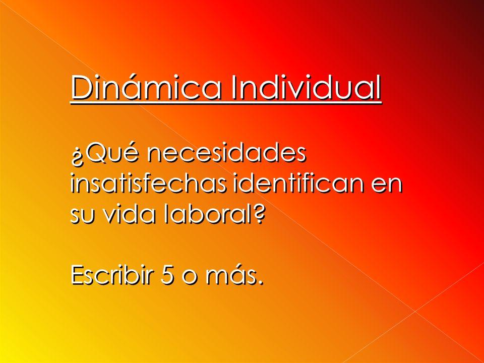 Dinámica Individual ¿Qué necesidades insatisfechas identifican en su vida laboral.