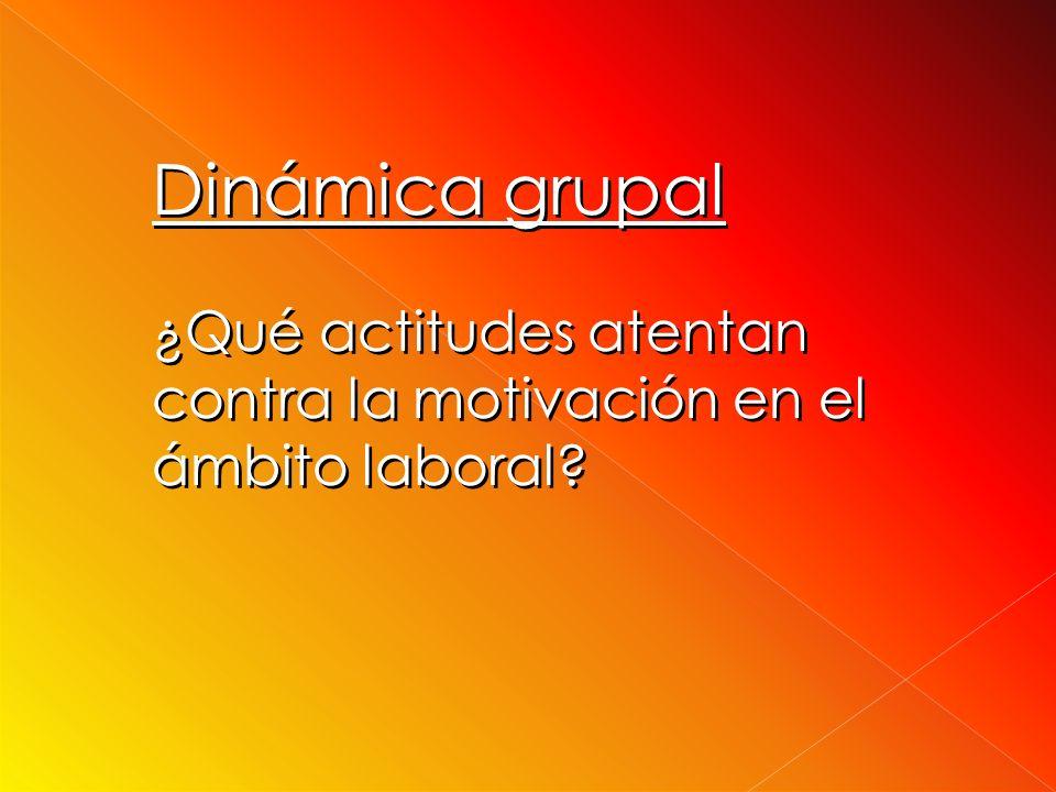 Dinámica grupal ¿Qué actitudes atentan contra la motivación en el ámbito laboral