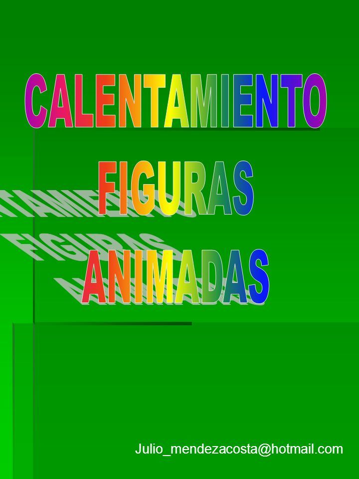 CALENTAMIENTO FIGURAS ANIMADAS Julio_mendezacosta@hotmail.com