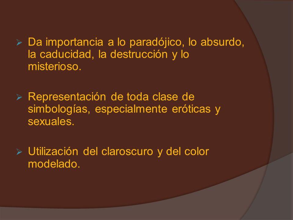 Da importancia a lo paradójico, lo absurdo, la caducidad, la destrucción y lo misterioso.
