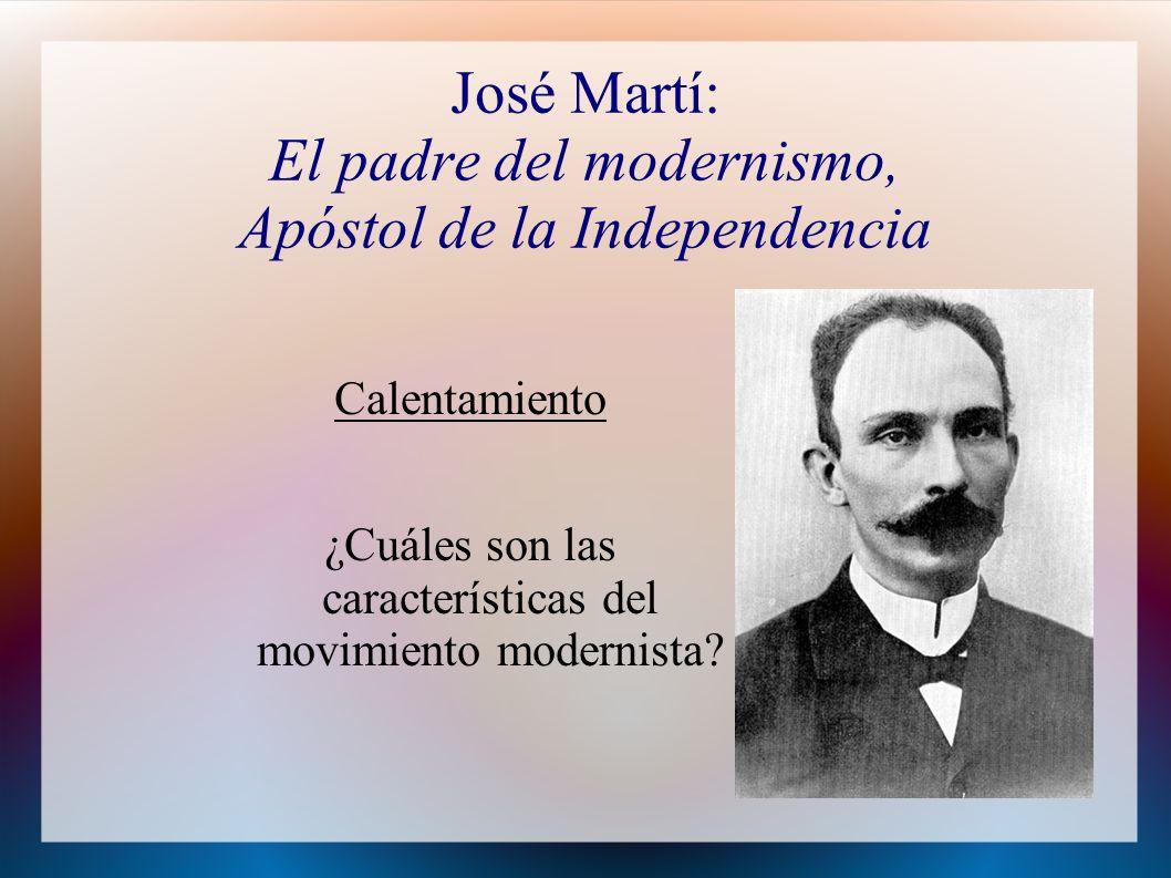 José Martí: El padre del modernismo, Apóstol de la Independencia