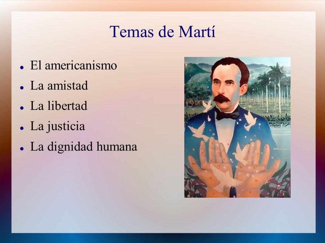 Temas de Martí El americanismo La amistad La libertad La justicia