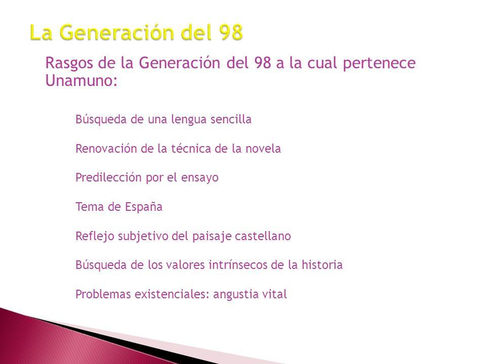 La Generación del 98 Rasgos de la Generación del 98 a la cual pertenece Unamuno: Búsqueda de una lengua sencilla.