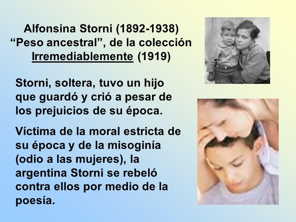 Alfonsina Storni (1892-1938) Peso ancestral , de la colección Irremediablemente (1919)