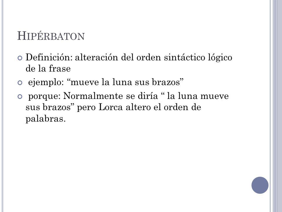 Hipérbaton Definición: alteración del orden sintáctico lógico de la frase. ejemplo: mueve la luna sus brazos