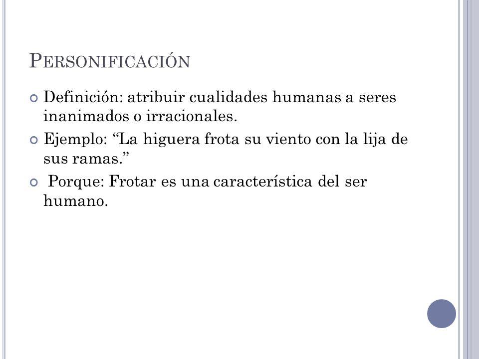Personificación Definición: atribuir cualidades humanas a seres inanimados o irracionales.