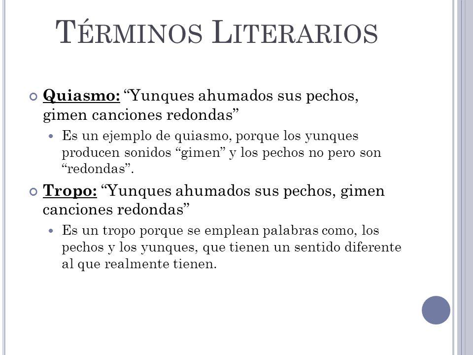 Términos Literarios Quiasmo: Yunques ahumados sus pechos, gimen canciones redondas