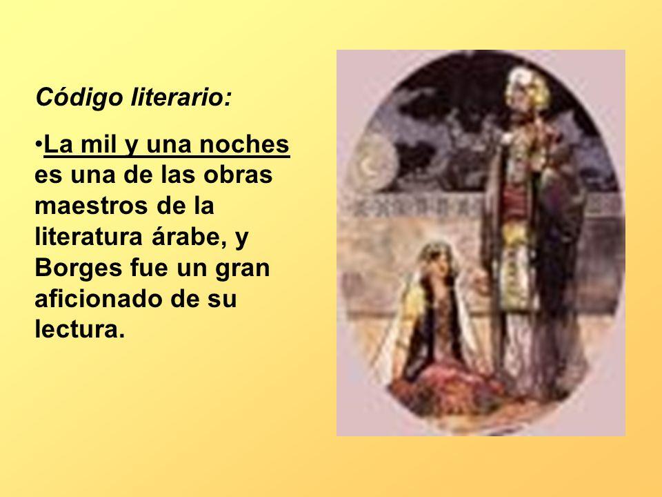 Código literario: La mil y una noches es una de las obras maestros de la literatura árabe, y Borges fue un gran aficionado de su lectura.