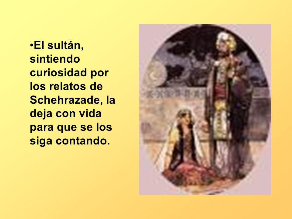El sultán, sintiendo curiosidad por los relatos de Schehrazade, la deja con vida para que se los siga contando.