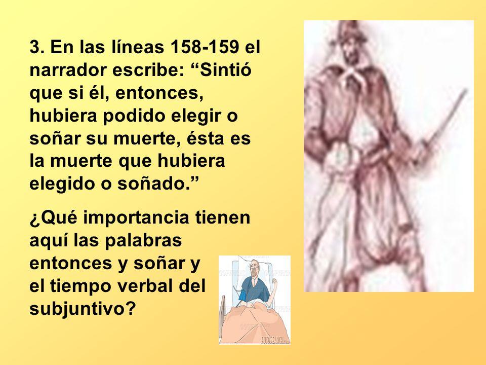 3. En las líneas 158-159 el narrador escribe: Sintió que si él, entonces, hubiera podido elegir o soñar su muerte, ésta es la muerte que hubiera elegido o soñado.