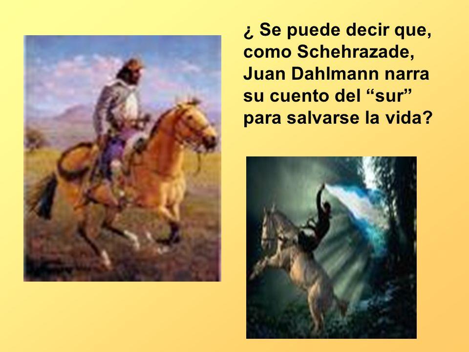 ¿ Se puede decir que, como Schehrazade, Juan Dahlmann narra su cuento del sur para salvarse la vida