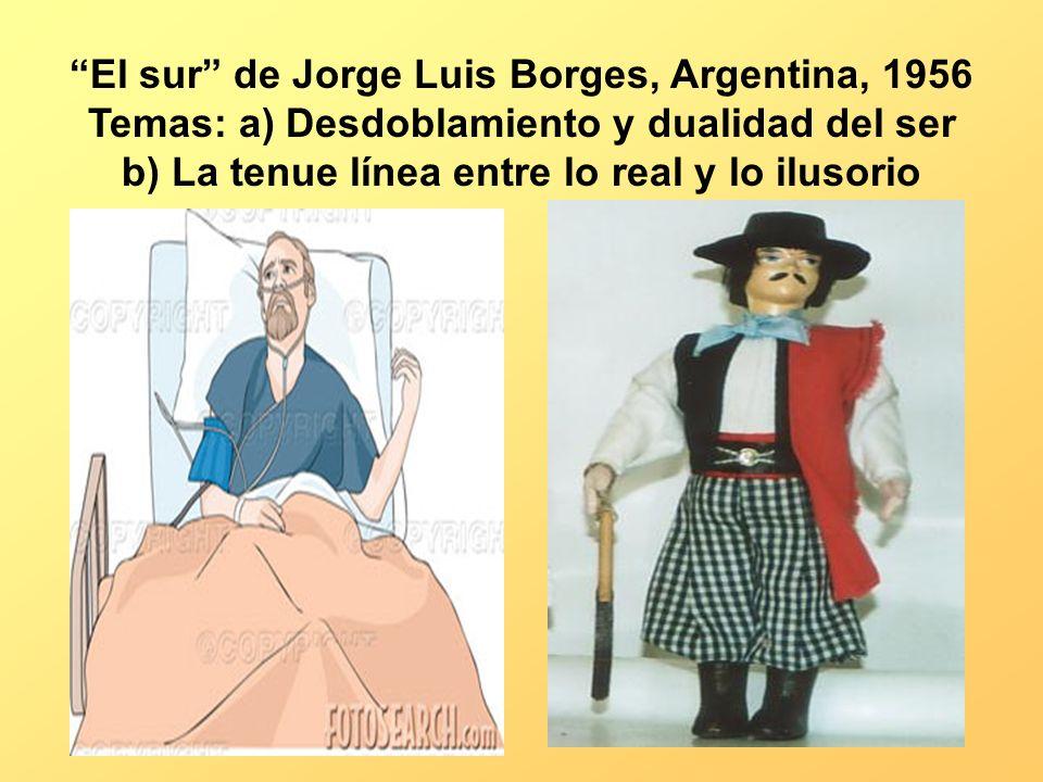 El sur de Jorge Luis Borges, Argentina, 1956 Temas: a) Desdoblamiento y dualidad del ser b) La tenue línea entre lo real y lo ilusorio