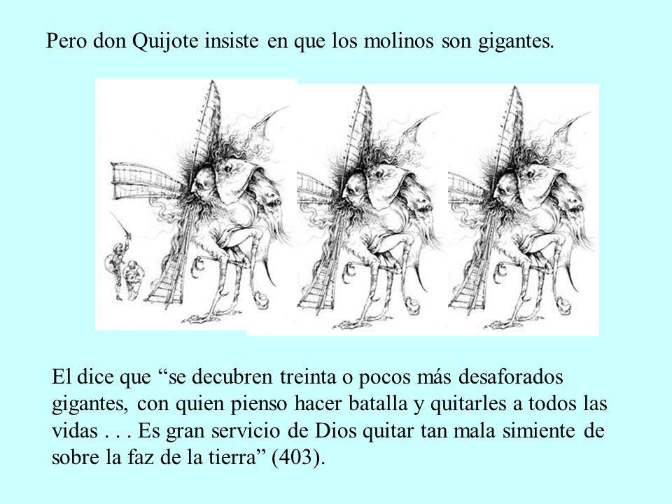 Pero don Quijote insiste en que los molinos son gigantes.