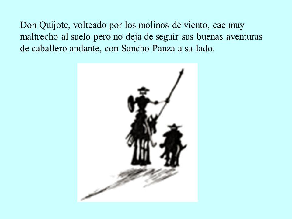 Don Quijote, volteado por los molinos de viento, cae muy maltrecho al suelo pero no deja de seguir sus buenas aventuras de caballero andante, con Sancho Panza a su lado.