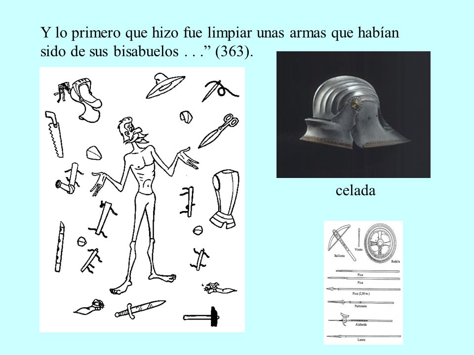 Y lo primero que hizo fue limpiar unas armas que habían sido de sus bisabuelos . . . (363).