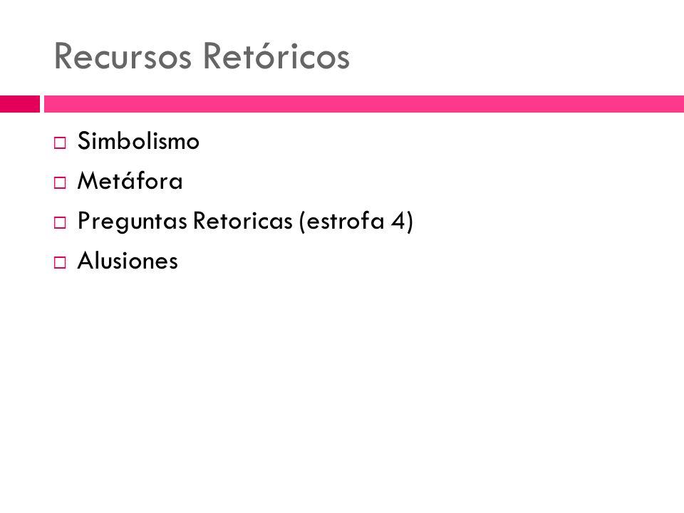 Recursos Retóricos Simbolismo Metáfora Preguntas Retoricas (estrofa 4)
