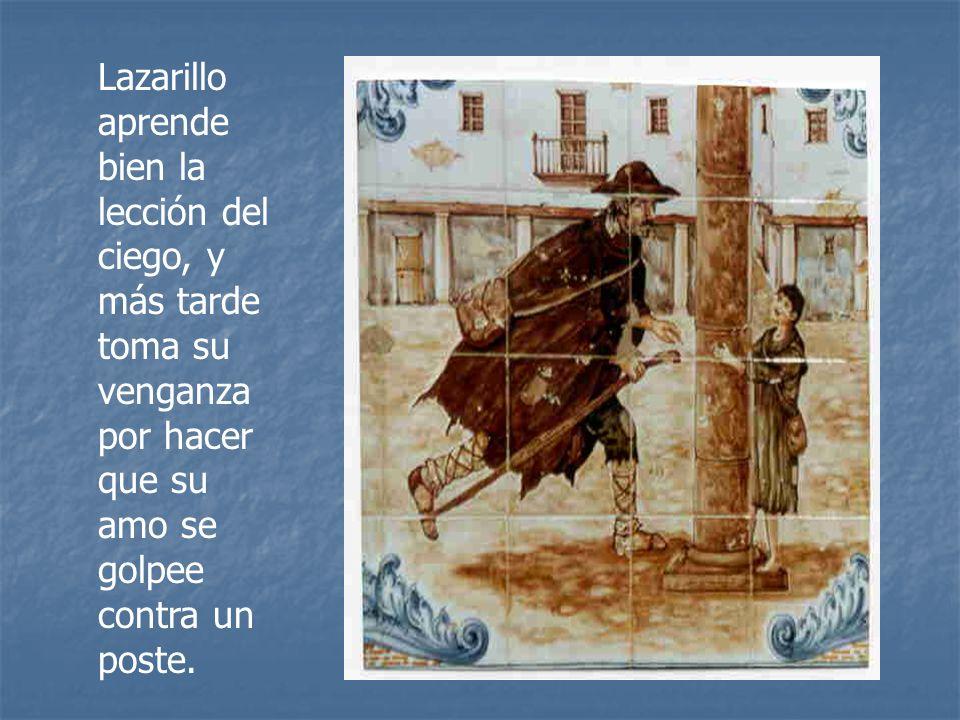 Lazarillo aprende bien la lección del ciego, y más tarde toma su venganza por hacer que su amo se golpee contra un poste.