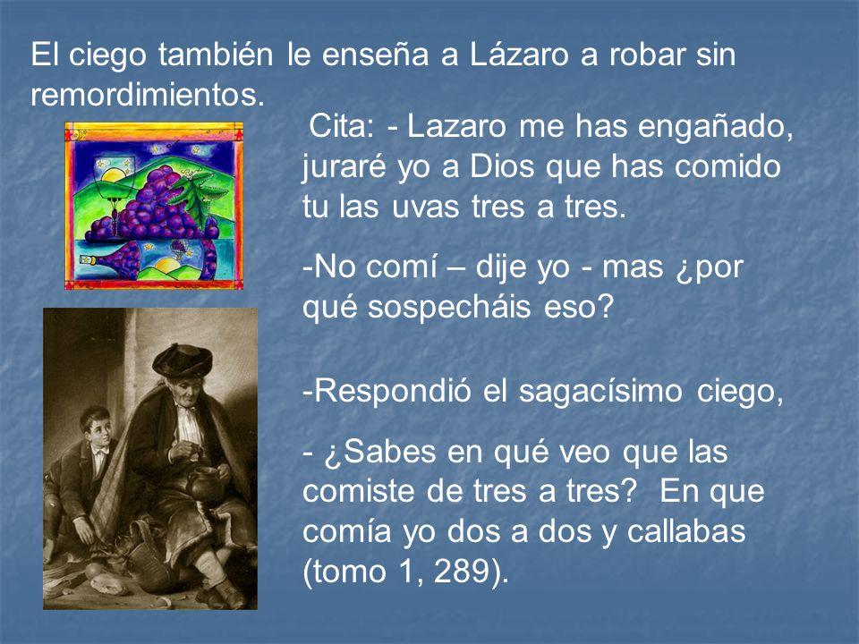 El ciego también le enseña a Lázaro a robar sin remordimientos.