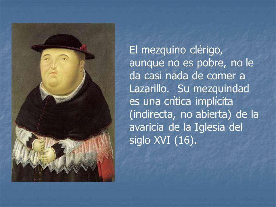 El mezquino clérigo, aunque no es pobre, no le da casi nada de comer a Lazarillo.