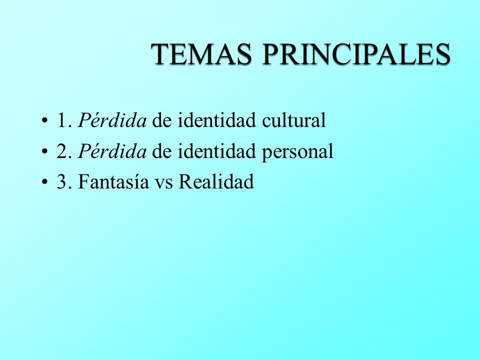TEMAS PRINCIPALES 1. Pérdida de identidad cultural