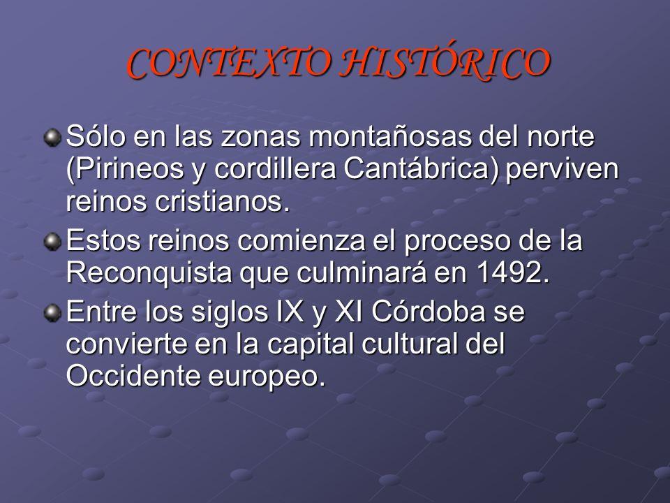 CONTEXTO HISTÓRICO Sólo en las zonas montañosas del norte (Pirineos y cordillera Cantábrica) perviven reinos cristianos.