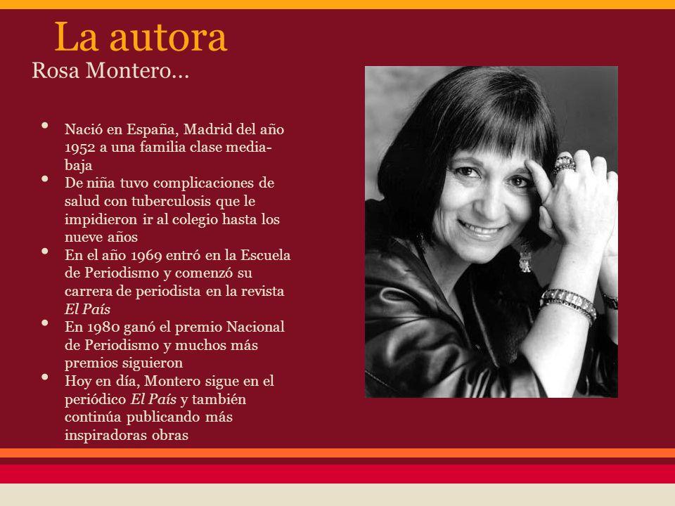 La autora Rosa Montero... Nació en España, Madrid del año 1952 a una familia clase media-baja.