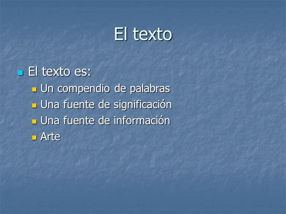 El texto El texto es: Un compendio de palabras