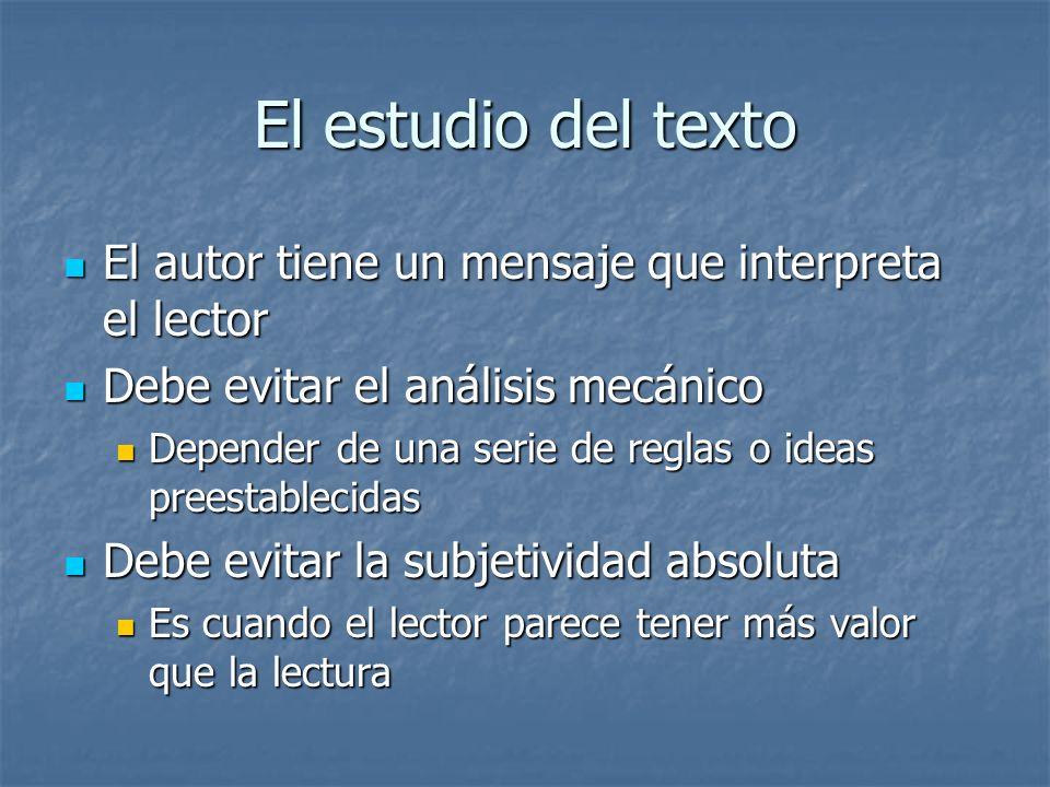 El estudio del texto El autor tiene un mensaje que interpreta el lector. Debe evitar el análisis mecánico.