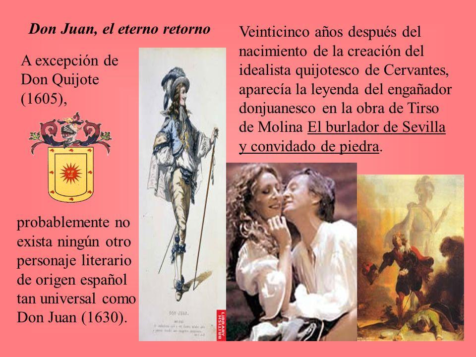 Veinticinco años después del nacimiento de la creación del idealista quijotesco de Cervantes, aparecía la leyenda del engañador donjuanesco en la obra de Tirso de Molina El burlador de Sevilla y convidado de piedra.