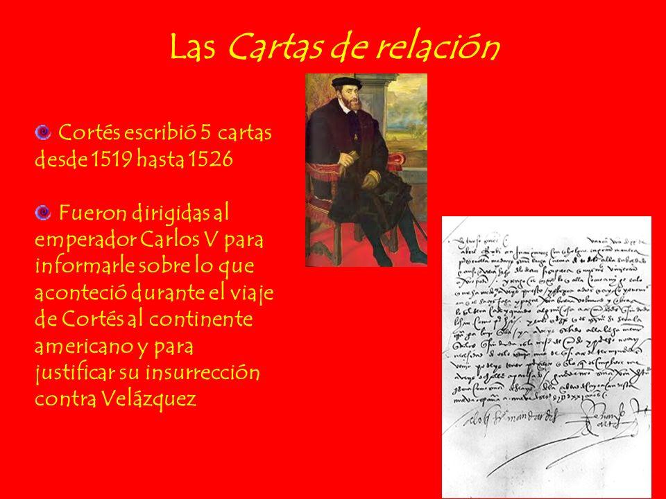 Las Cartas de relación Cortés escribió 5 cartas desde 1519 hasta 1526