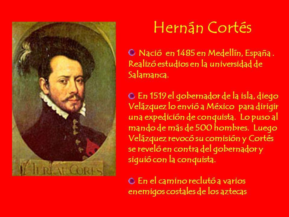 Hernán CortésNació en 1485 en Medellín, España . Realizó estudios en la universidad de Salamanca.