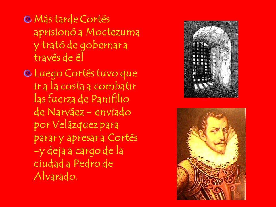 Más tarde Cortés aprisionó a Moctezuma y trató de gobernar a través de él