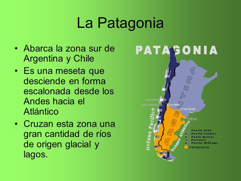 La Patagonia Abarca la zona sur de Argentina y Chile