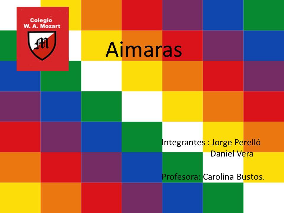 Aimaras Integrantes : Jorge Perelló Daniel Vera
