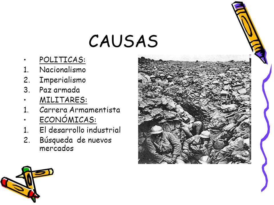 CAUSAS POLITICAS: Nacionalismo Imperialismo Paz armada MILITARES:
